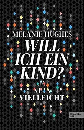 Hughes Cover - Hughes_Cover - Manche entscheiden sich aus dem Bauch heraus, andere grübeln jahrelang, ob sie Mama werden wollen oder nicht. Melanie Hughes hat dieser Frage ein ganzes Buch gewidmet. Und uns im Interview verraten, ob sie sich für oder gegen Kinder entschieden hat.